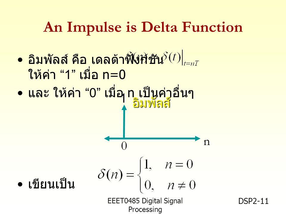 "EEET0485 Digital Signal Processing Asst.Prof. Peerapol Yuvapoositanon DSP2-11 An Impulse is Delta Function อิมพัลส์ คือ เดลต้าฟังก์ชัน ให้ค่า ""1"" เมื่"