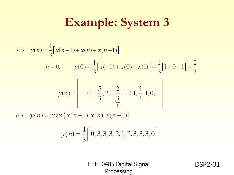 EEET0485 Digital Signal Processing Asst.Prof. Peerapol Yuvapoositanon DSP2-31 Example: System 3