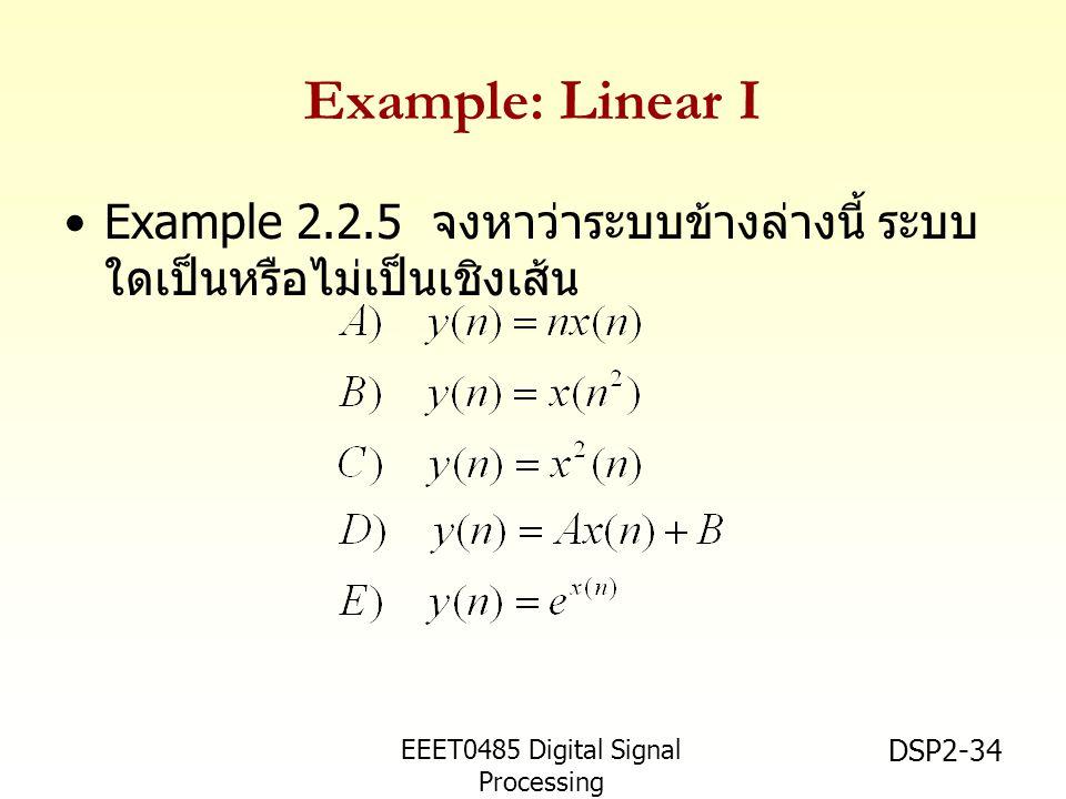 EEET0485 Digital Signal Processing Asst.Prof. Peerapol Yuvapoositanon DSP2-34 Example: Linear I Example 2.2.5 จงหาว่าระบบข้างล่างนี้ ระบบ ใดเป็นหรือไม