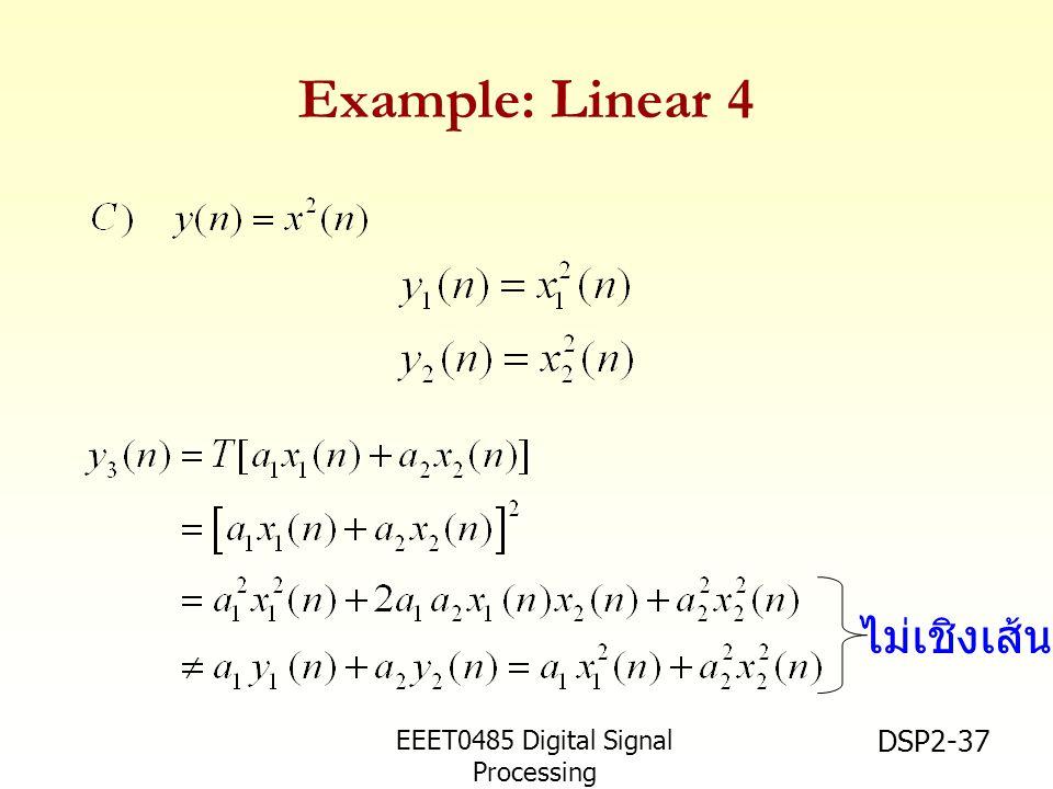 EEET0485 Digital Signal Processing Asst.Prof. Peerapol Yuvapoositanon DSP2-37 Example: Linear 4 ไม่เชิงเส้น