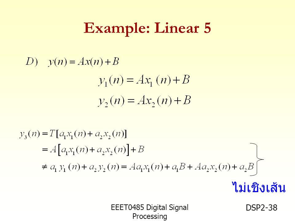 EEET0485 Digital Signal Processing Asst.Prof. Peerapol Yuvapoositanon DSP2-38 Example: Linear 5 ไม่เชิงเส้น