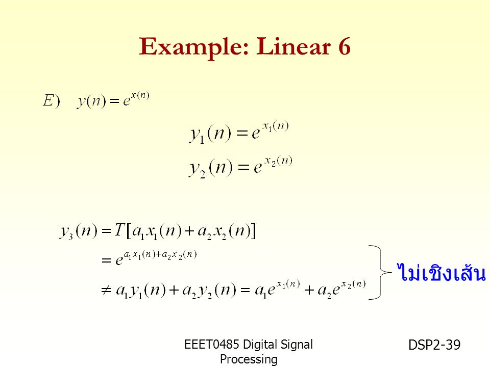 EEET0485 Digital Signal Processing Asst.Prof. Peerapol Yuvapoositanon DSP2-39 Example: Linear 6 ไม่เชิงเส้น