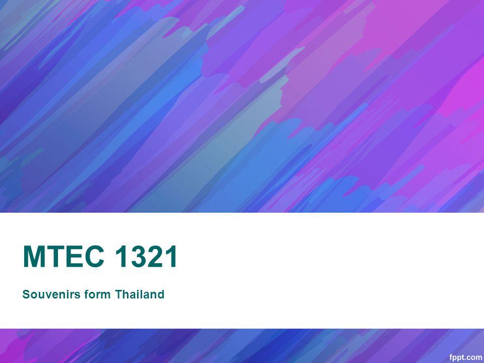 MTEC 1321 Souvenirs form Thailand