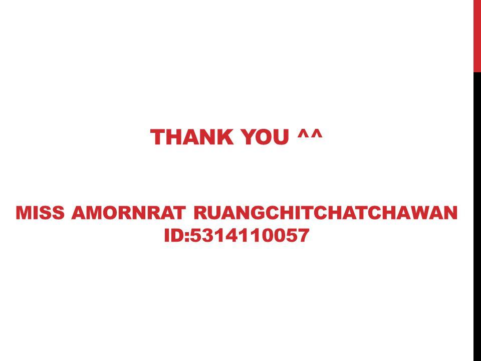 THANK YOU ^^ MISS AMORNRAT RUANGCHITCHATCHAWAN ID:5314110057