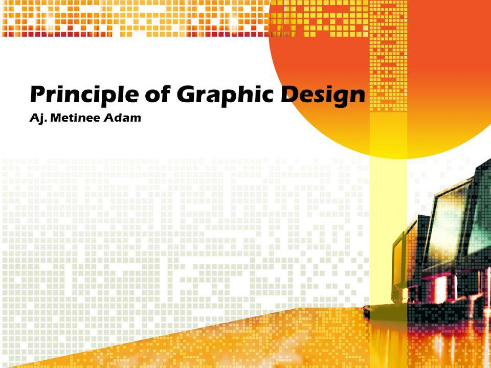 Principle of Graphic Design Aj. Metinee Adam
