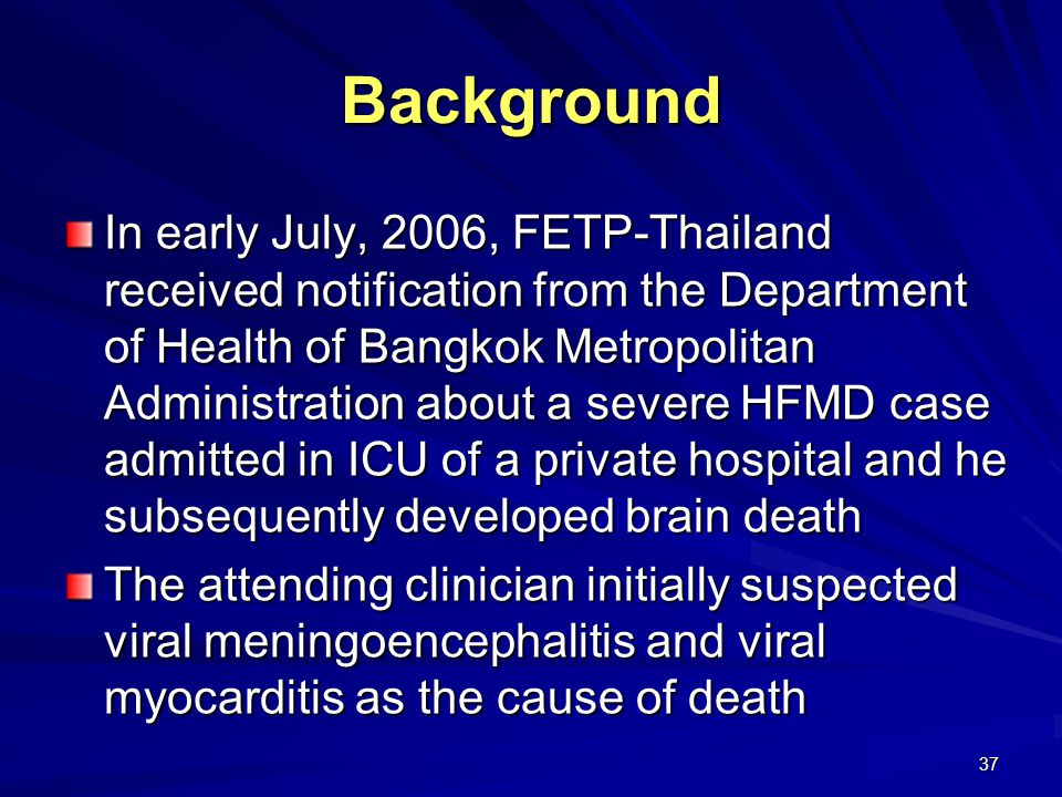 37 Background In early July, 2006, FETP-Thailand received notification from the Department of Health of Bangkok Metropolitan Administration about a se