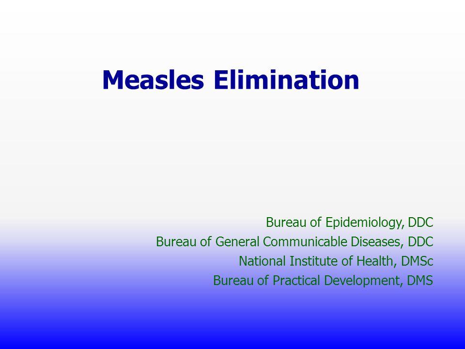 Measles Elimination Bureau of Epidemiology, DDC Bureau of General Communicable Diseases, DDC National Institute of Health, DMSc Bureau of Practical De