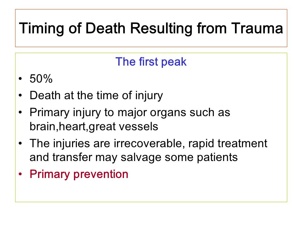 Timing of Death Resulting from Trauma The second peak 30% From the end of the first peak to several hours GOLDEN HOUR Morbidity and mortality are prevented by avoidance of a secondary injury due to hypoxia,hemorrhage,inadequate tissue perfusion Intracranial hematoma,major hemorrhage from viscera,bones and vessels or hemothorax ATLS [Advanced Trauma Life Support] 9% Prehospital and in hospital
