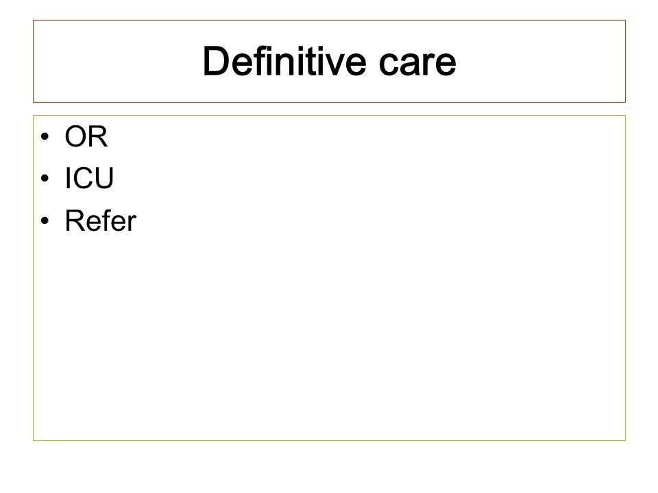 Definitive care OR ICU Refer