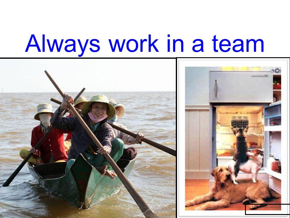 Always work in a team