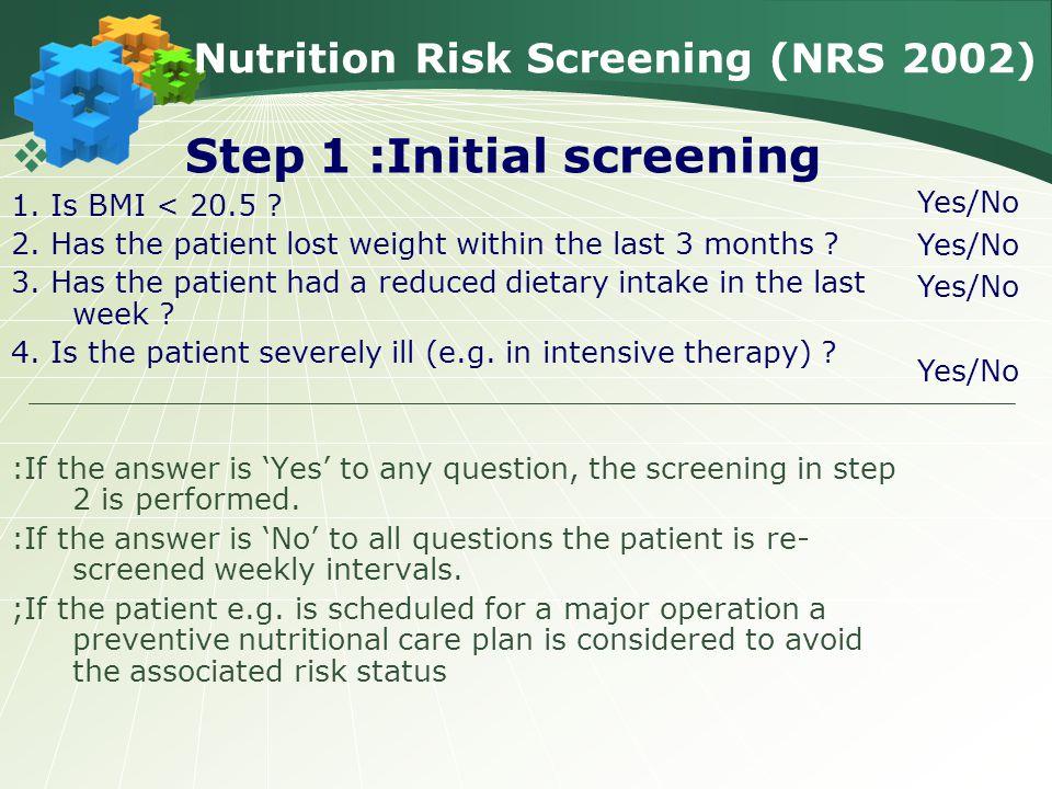 Nutrition Risk Screening (NRS 2002)  Step 1 :Initial screening 1.