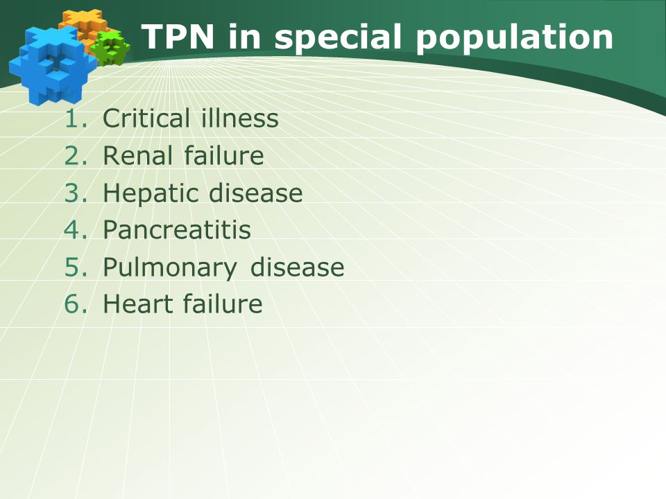 TPN in special population 1.Critical illness 2.Renal failure 3.Hepatic disease 4.Pancreatitis 5.Pulmonary disease 6.Heart failure