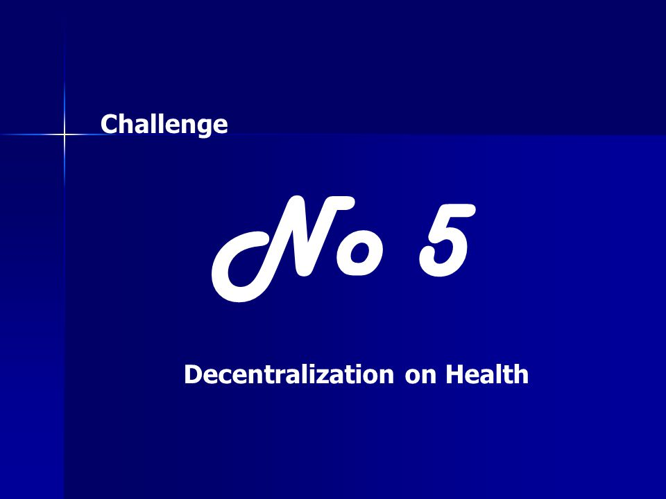 No 5 Decentralization on Health Challenge