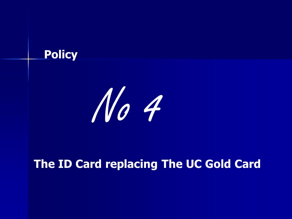 No 4 The ID Card replacing The UC Gold Card Policy