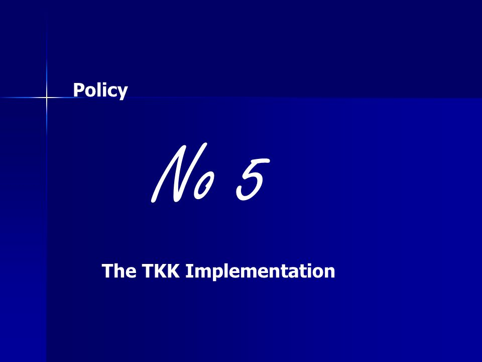 No 5 Policy The TKK Implementation