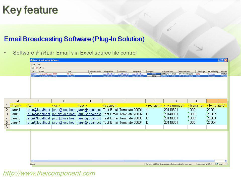 http://www.thaicomponent.com Email Broadcasting Software (Plug-In Solution) Software สำหรับส่ง Email จาก Excel source file control Key feature