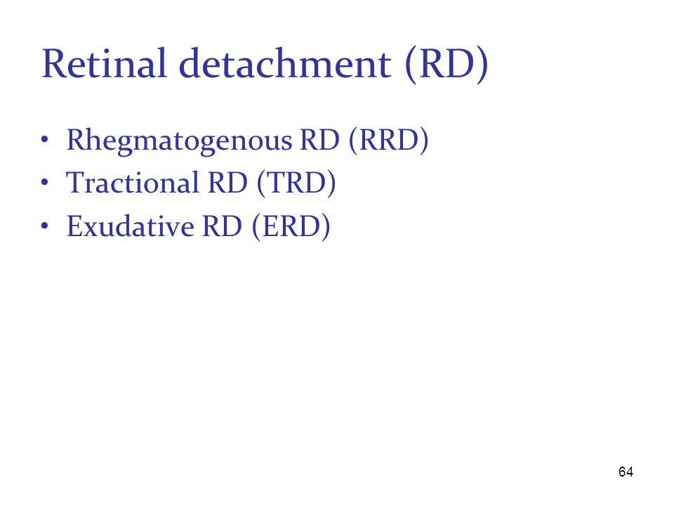 Retinal detachment (RD) Rhegmatogenous RD (RRD) Tractional RD (TRD) Exudative RD (ERD) 64