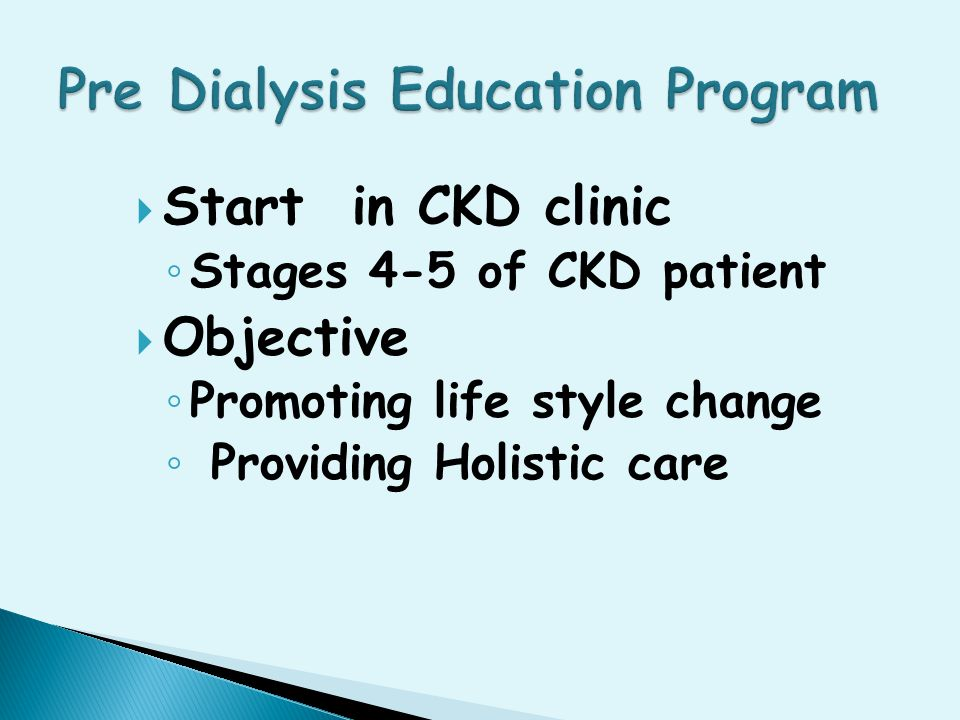  Start in CKD clinic ◦ Stages 4-5 of CKD patient  Objective ◦ Promoting life style change ◦ Providing Holistic care