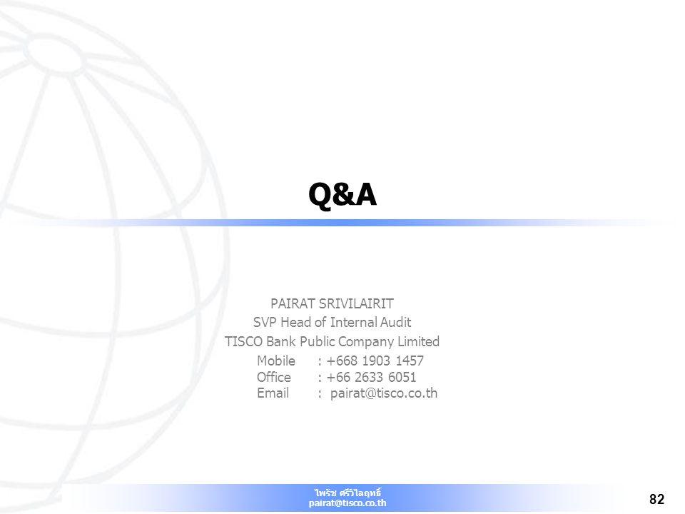 ไพรัช ศรีวิไลฤทธิ์ pairat@tisco.co.th 82 Q&A PAIRAT SRIVILAIRIT SVP Head of Internal Audit TISCO Bank Public Company Limited Mobile: +668 1903 1457 Of