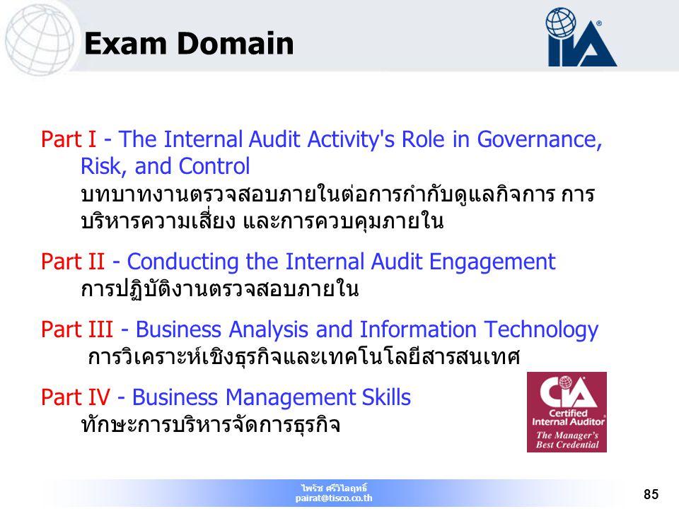 ไพรัช ศรีวิไลฤทธิ์ pairat@tisco.co.th 85 Exam Domain Part I - The Internal Audit Activity's Role in Governance, Risk, and Control บทบาทงานตรวจสอบภายใน
