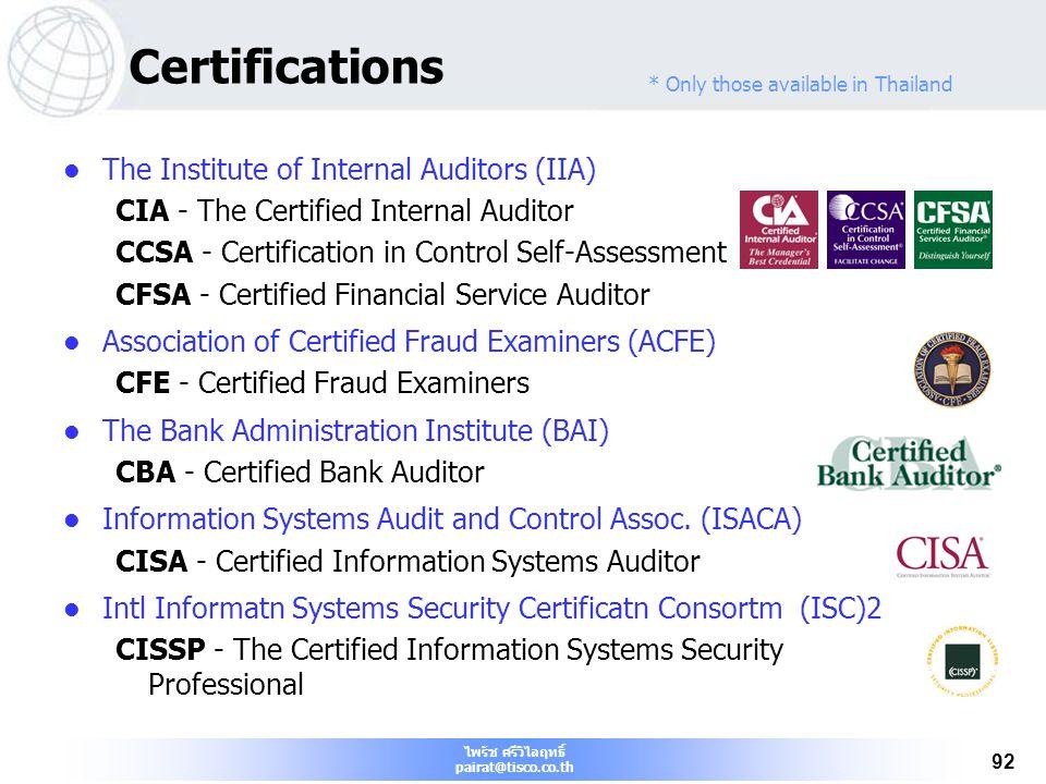 ไพรัช ศรีวิไลฤทธิ์ pairat@tisco.co.th 92 Certifications The Institute of Internal Auditors (IIA) CIA - The Certified Internal Auditor CCSA - Certifica