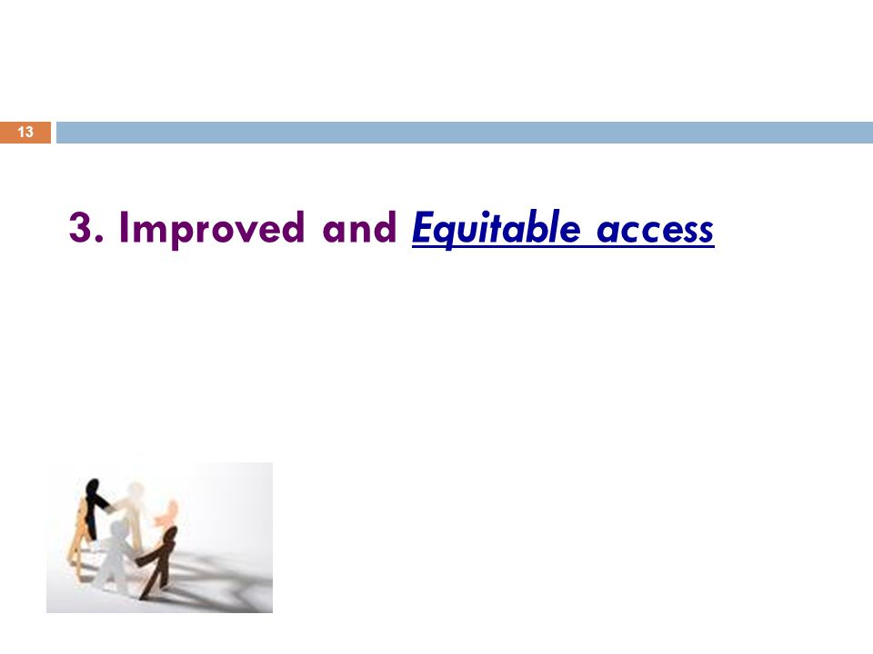 13 3. Improved and Equitable access