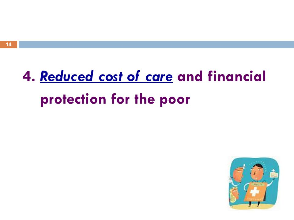 14 4. Reduced cost of care and financial protection for the poor
