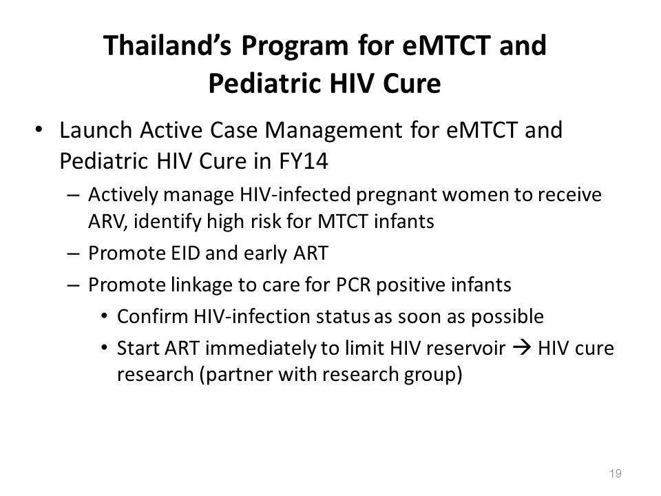 Thailand's Program for eMTCT and Pediatric HIV Cure Launch Active Case Management for eMTCT and Pediatric HIV Cure in FY14 – Actively manage HIV-infec