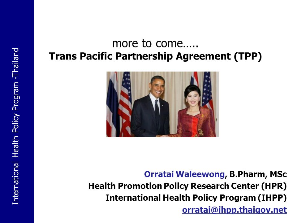 International Health Policy Program -Thailand 36 Orratai Waleewong, B.Pharm, MSc Health Promotion Policy Research Center (HPR) International Health Policy Program (IHPP) orratai@ihpp.thaigov.net more to come…..