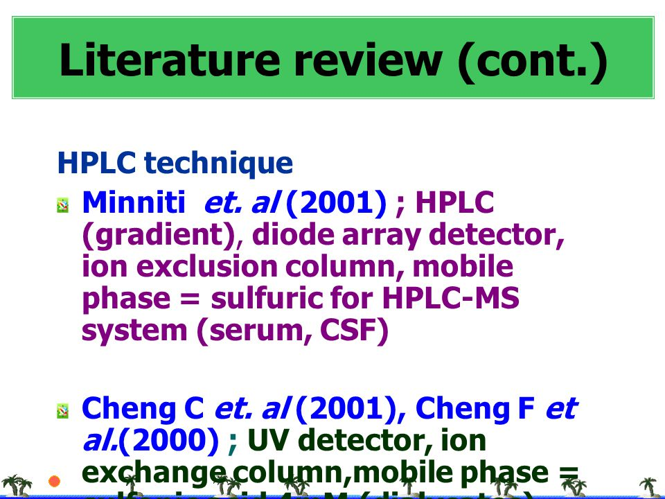 HPLC technique Minniti et. al (2001) ; HPLC (gradient), diode array detector, ion exclusion column, mobile phase = sulfuric for HPLC-MS system (serum,