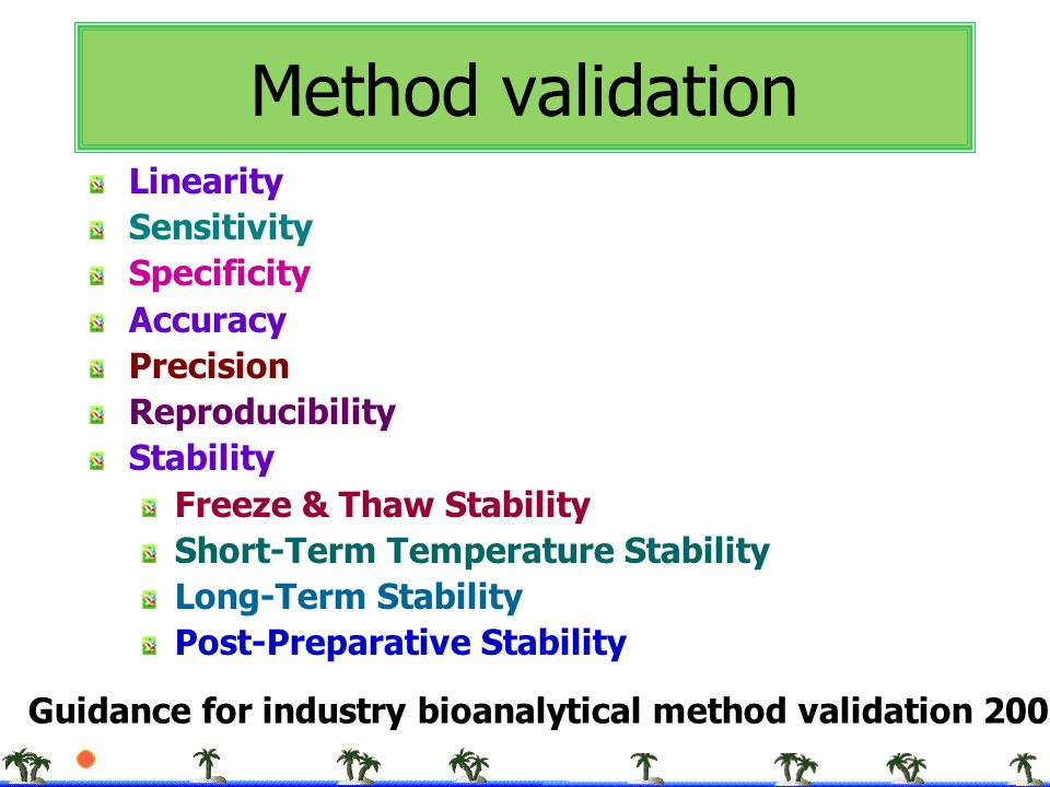 Method validation Linearity Sensitivity Specificity Accuracy Precision Reproducibility Stability Freeze & Thaw Stability Short-Term Temperature Stabil