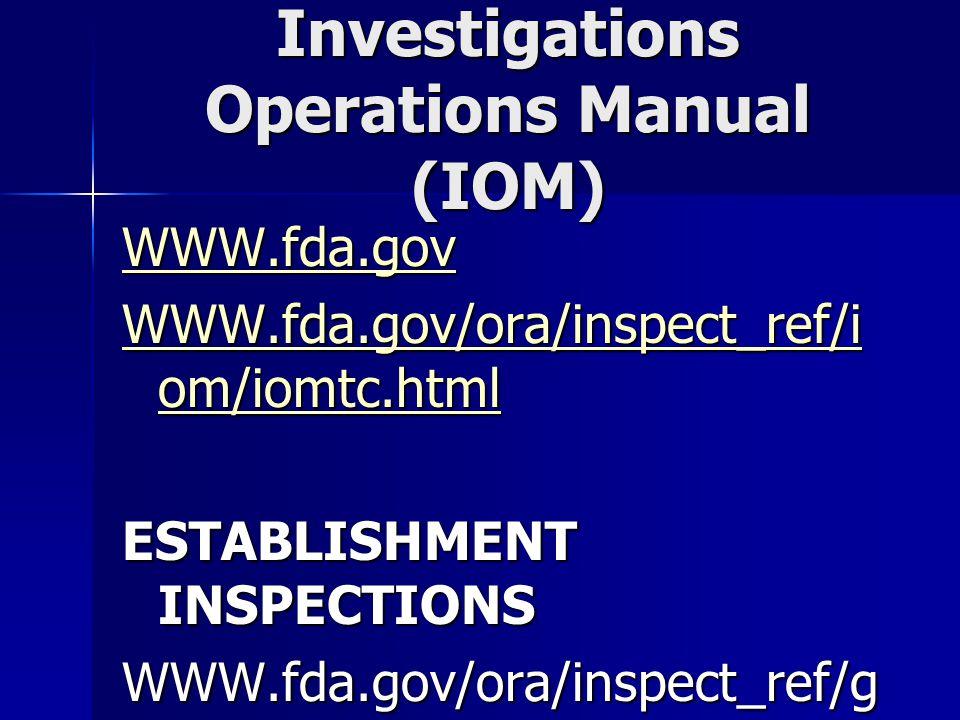 Investigations Operations Manual (IOM) WWW.fda.gov WWW.fda.gov/ora/inspect_ref/i om/iomtc.html WWW.fda.gov/ora/inspect_ref/i om/iomtc.html ESTABLISHMENT INSPECTIONS WWW.fda.gov/ora/inspect_ref/g iit/ch3.html