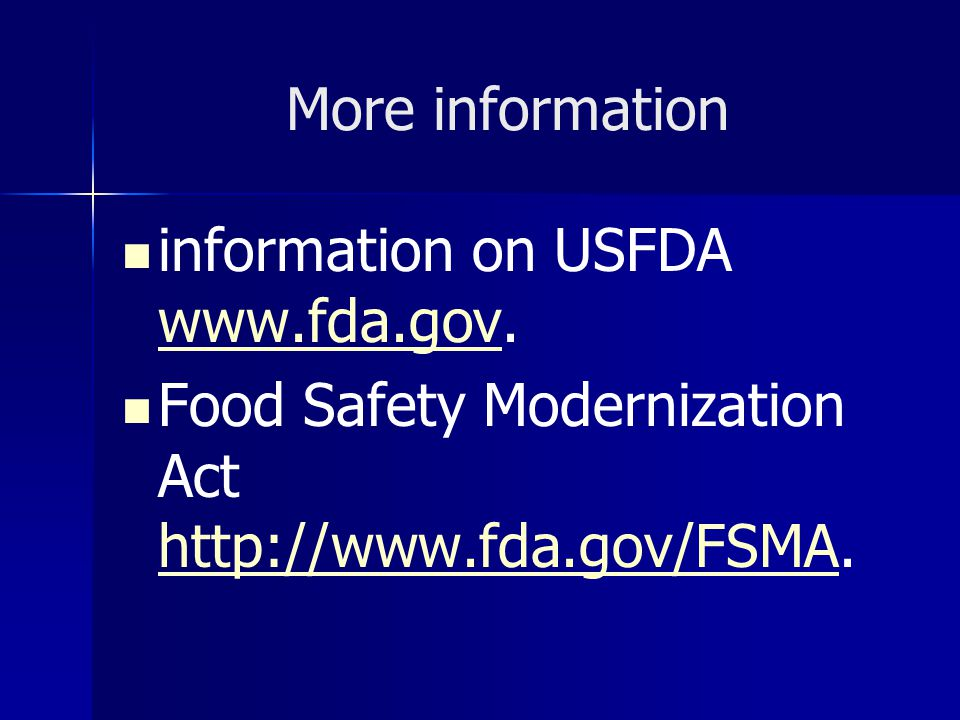 More information information on USFDA www.fda.gov. www.fda.gov Food Safety Modernization Act http://www.fda.gov/FSMA. http://www.fda.gov/FSMA