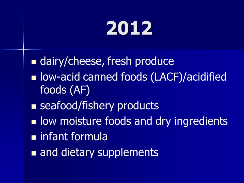 2012 dairy/cheese, fresh produce low-acid canned foods (LACF)/acidified foods (AF) seafood/fishery products low moisture foods and dry ingredients inf