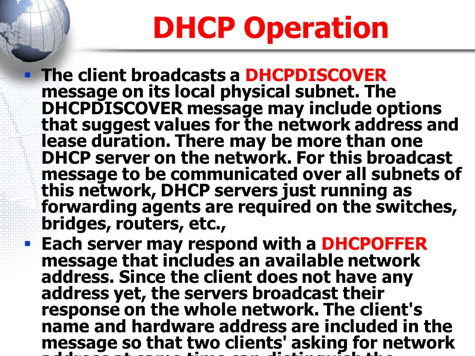 The client broadcasts a DHCPDISCOVER message on its local physical subnet.