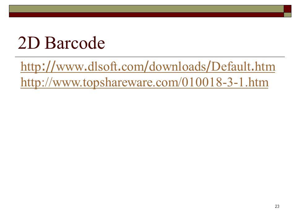 23 2D Barcode http://www.dlsoft.com/downloads/Default.htm http://www.topshareware.com/010018-3-1.htm