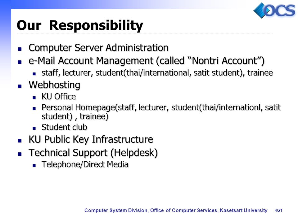 4/21 Computer System Division, Office of Computer Services, Kasetsart University Our Responsibility Computer Server Administration Computer Server Adm