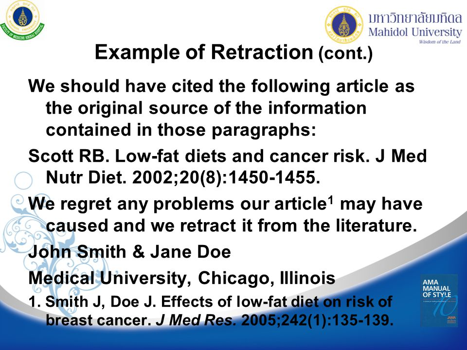 Example of Retraction (cont.) We should have cited the following article as the original source of the information contained in those paragraphs: Scott RB.