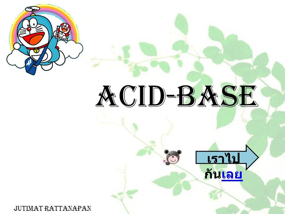 ACID-BASE เราไป กันเลยเลย Jutimat Rattanapan