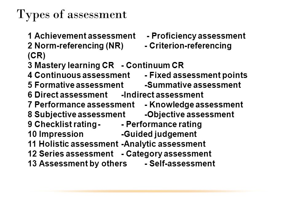 Types of assessment 1 Achievement assessment - Proficiency assessment 2 Norm-referencing (NR) - Criterion-referencing (CR) 3 Mastery learning CR- Cont