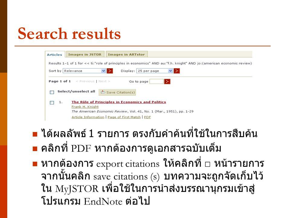Search results ได้ผลลัพธ์ 1 รายการ ตรงกับคำค้นที่ใช้ในการสืบค้น คลิกที่ PDF หากต้องการดูเอกสารฉบับเต็ม หากต้องการ export citations ให้คลิกที่ □ หน้ารายการ จากนั้นคลิก save citations (s) บทความจะถูกจัดเก็บไว้ ใน MyJSTOR เพื่อใช้ในการนำส่งบรรณานุกรมเข้าสู่ โปรแกรม EndNote ต่อไป