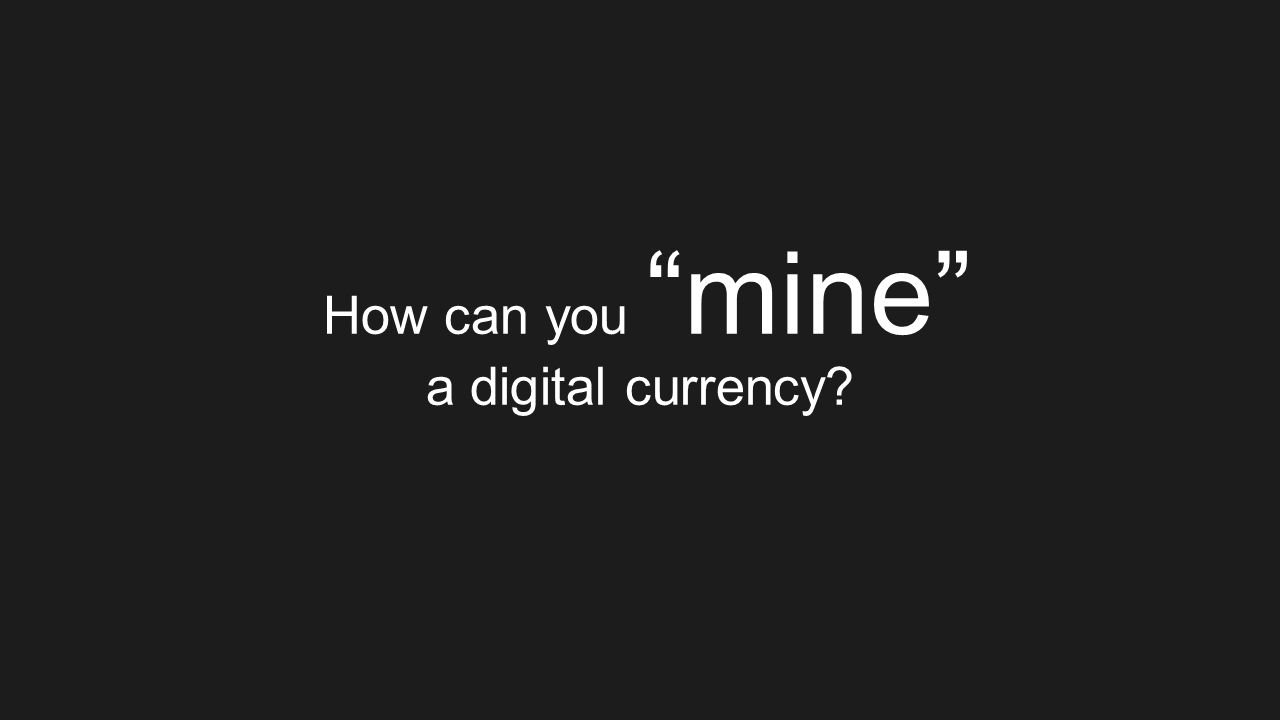 How can you mine a digital currency