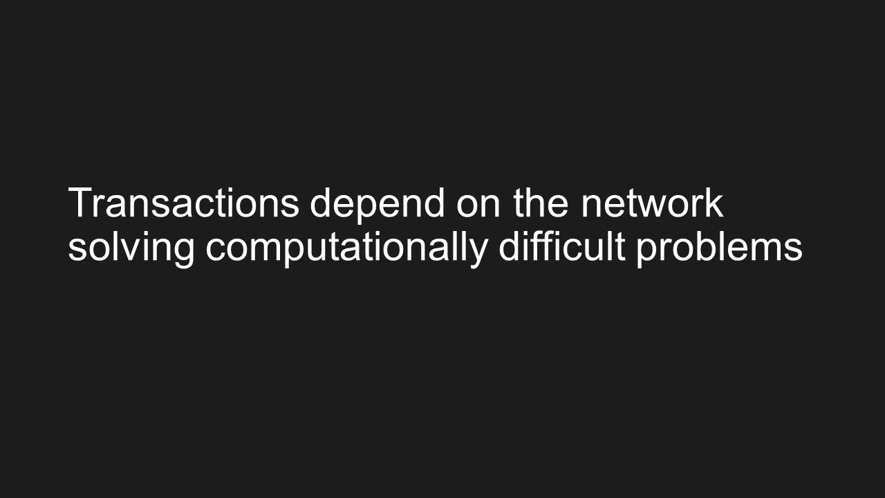 Transactions depend on the network solving computationally difficult problems