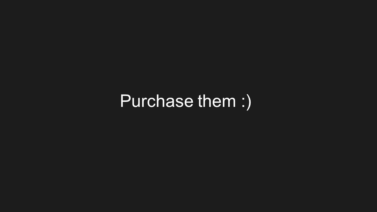 Purchase them :)