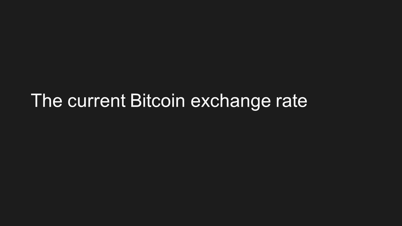The current Bitcoin exchange rate