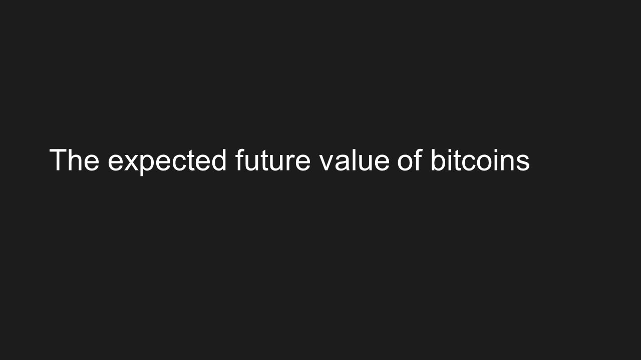 The expected future value of bitcoins