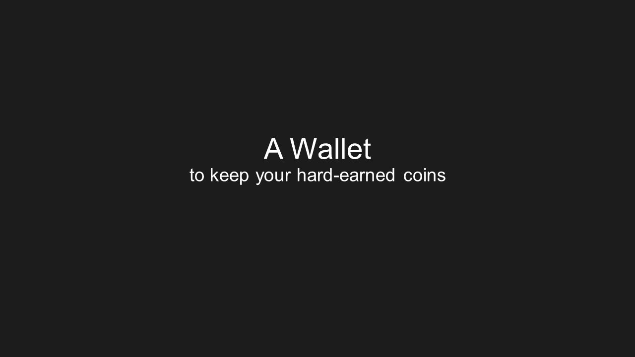 A Wallet to keep your hard-earned coins