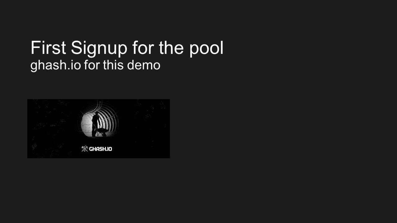 First Signup for the pool ghash.io for this demo