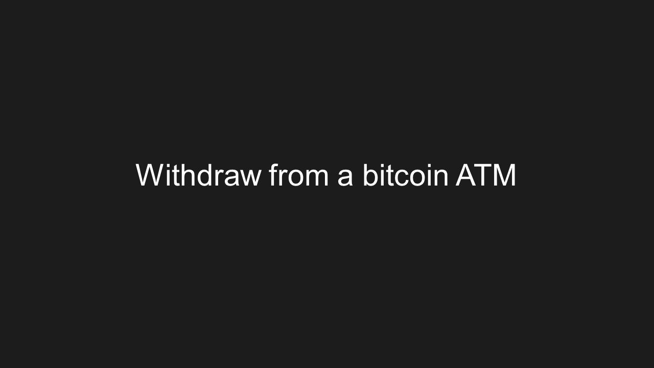 Withdraw from a bitcoin ATM