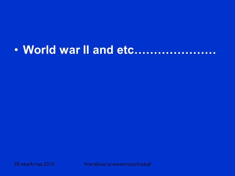 29 พฤษจิกายน 2010 วิทยาลัยพยาบาลบรมราชชนนี ชลบุรี World war II and etc…………………
